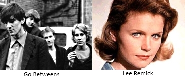Go Betweens and Lee Remick